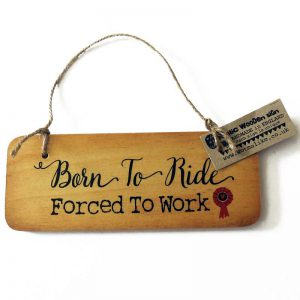 Born to Ride Forced to Work Wooden Sign