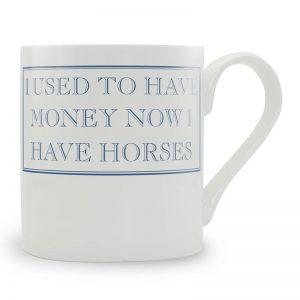 I Used to Have Money Now I Have Horses Mug
