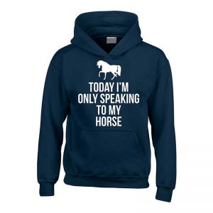 Today I'm Only Speaking To My Horse Hoodie
